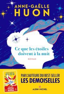 Parmi les romans 2021 à lire pendant les vacances: Ce que les étoiles doivent à la nuit Anne-Gaëlle Huon